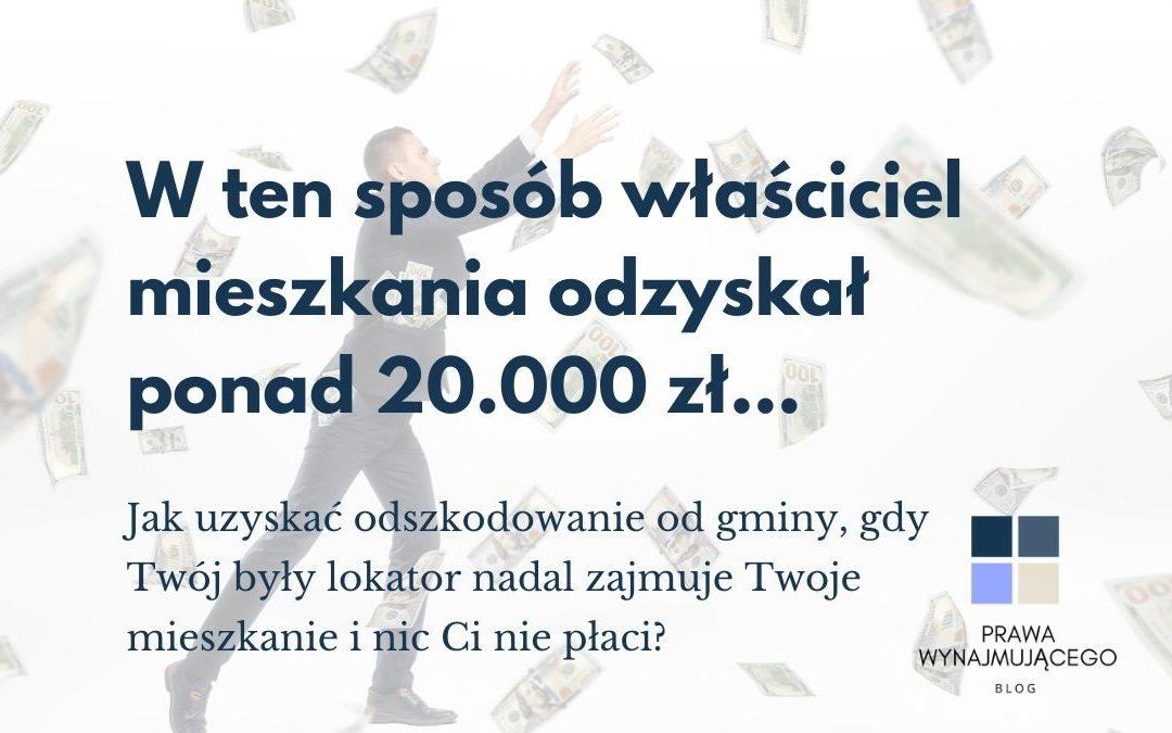 💰💰💰W ten sposób właściciel mieszkania odzyskał ponad 20.000 zł… Jak uzyskać odszkodowanie od gminy, gdy Twój były lokator nadal zajmuje Twoje mieszkanie i nic Ci nie płaci? – cz.1 (lokal socjalny)